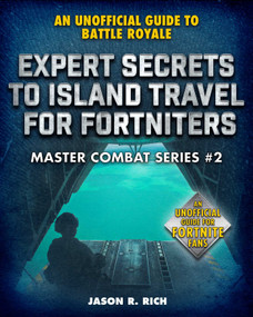 Expert Secrets to Island Travel for Fortniters (An Unofficial Guide to Battle Royale) by Jason R. Rich, 9781510749726
