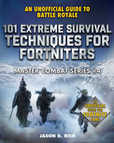 101 Extreme Survival Techniques for Fortniters (An Unofficial Guide to Fortnite Battle Royale) by Jason R. Rich, 9781510749740