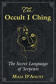 The Occult I Ching (The Secret Language of Serpents) by Maja D'Aoust, 9781620559048