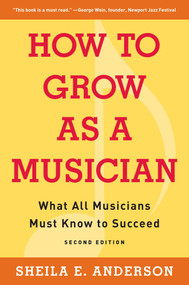 How to Grow as a Musician (What All Musicians Must Know to Succeed) by Sheila E. Anderson, 9781621537168
