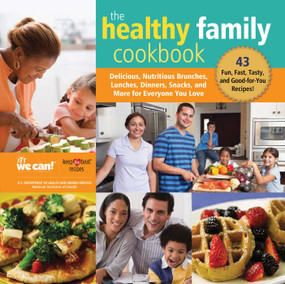 The Healthy Family Cookbook (Delicious, Nutritious Brunches, Lunches, Dinners, Snacks, and More for Everyone You Love) by National Heart, Lung, and Blood Institute, 9781510750753