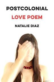Postcolonial Love Poem (Poems) by Natalie Diaz, 9781644450147