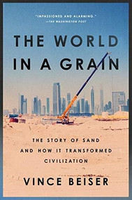 The World in a Grain (The Story of Sand and How It Transformed Civilization) - 9780399576447 by Vince Beiser, 9780399576447