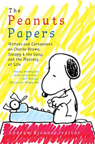 The Peanuts Papers: Writers and Cartoonists on Charlie Brown, Snoopy & the Gang, and the Meaning of Life (A Library of America Special Publication) by Andrew Blauner, 9781598536164