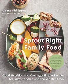 Sprout Right Family Food (Good Nutrition and Over 130 Simple Recipes for Baby, Toddler, and the Whole Family) by Lianne Phillipson, 9780735236059