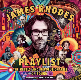 Playlist: The Rebels and Revolutionaries of Sound by James Rhodes, Martin O'Neill, 9781536212143