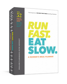 Run Fast. Eat Slow. A Runner's Meal Planner (Week-at-a-Glance Meal Planner for Hangry Athletes) by Shalane Flanagan, Elyse Kopecky, 9781984826527