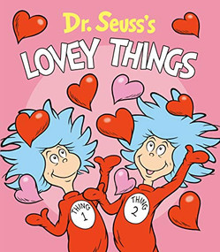 Dr. Seuss's Lovey Things by Dr. Seuss, Tom Brannon, 9781984851888
