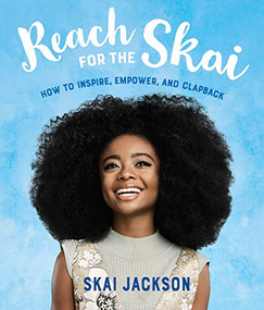 Reach for the Skai (How to Inspire, Empower, and Clapback) by Skai Jackson, 9781984851543