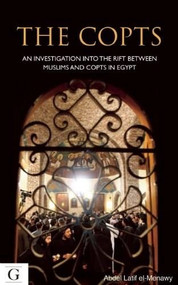 Copts (An Investigation into the Rifts Between Muslims and Christians in Egypt) by Abdel-Latif El Menawy, 9781908531247