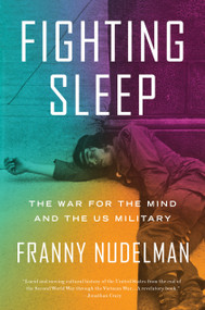 Fighting Sleep (The War for the Mind and the US Military) by Franny Nudelman, 9781786637819