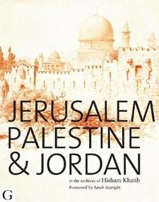 Jerusalem, Palestine & Jordan (In the Archives of Hisham Khatib) by Hisham Khatib, Sarah Searight, 9781908531094