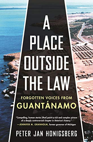 A Place Outside the Law (Forgotten Voices from Guantanamo) by Peter Jan Honigsberg, 9780807026984