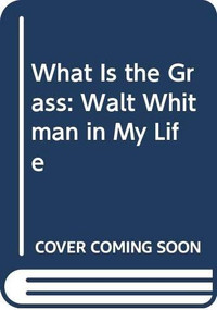 What Is the Grass (Walt Whitman in My Life) by Mark Doty, 9780393070224