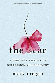 The Scar (A Personal History of Depression and Recovery) - 9780393357851 by Mary Cregan, 9780393357851