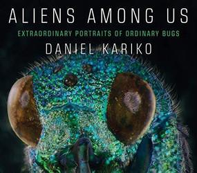 Aliens Among Us (Extraordinary Portraits of Ordinary Bugs) by Daniel Kariko, 9781631494260