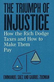 The Triumph of Injustice (How the Rich Dodge Taxes and How to Make Them Pay) by Emmanuel Saez, Gabriel Zucman, 9781324002727