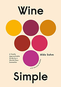 Wine Simple (A Totally Approachable Guide from a World-Class Sommelier) by Aldo Sohm, Christine Muhlke, 9781984824257
