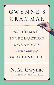 Gwynne's Grammar (The Ultimate Introduction to Grammar and the Writing of Good English) by N.M. Gwynne, 9781984897961