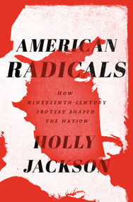 American Radicals (How Nineteenth-Century Protest Shaped the Nation) by Holly Jackson, 9780525573098