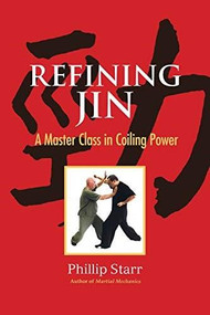 Refining Jin (A Master Class in Coiling Power) by Phillip Starr, 9781623173401