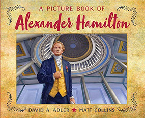 A Picture Book of Alexander Hamilton by David A. Adler, Matt Collins, 9780823439614