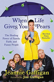 When Life Gives You Pears (The Healing Power of Family, Faith, and Funny People) by Jeannie Gaffigan, 9781538751046