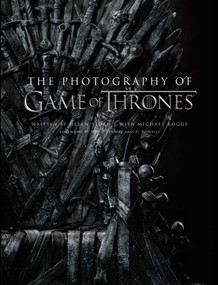 The Photography of Game of Thrones, the official photo book of Season 1 to Season 8 by Helen Sloan, Michael Kogge, David Benioff, D. B. Weiss, 9781683835295