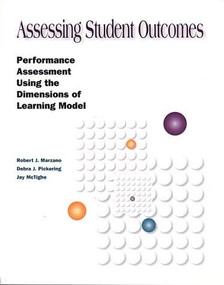 Assessing Student Outcomes (Performance Assessment Using the Dimensions of Learning Model) by Robert J. Marzano, Debra J. Pickering, Jay McTighe, 9780871202253