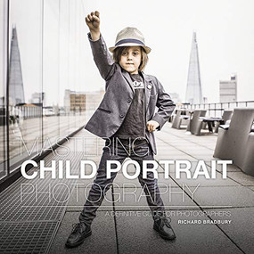Mastering Child Portrait Photography (A Definitive Guide for Photographers) by Richard Bradbury, 9781781453599