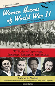 Women Heroes of World War II (32 Stories of Espionage, Sabotage, Resistance, and Rescue) by Kathryn J. Atwood, Muriel Phillips Engelman, 9781641600064