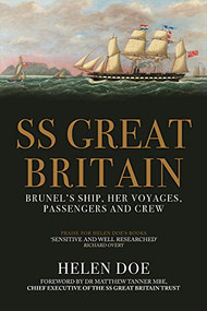 SS Great Britain (Brunel's Ship, Her Voyages, Passengers and Crew) by Helen Doe, 9781445684512