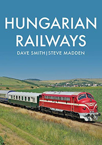 Hungarian Railways by Dave Smith, Steve Madden, 9781445687704