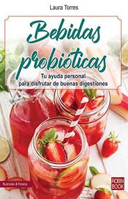 Bebidas probióticas (Tu ayuda personal para disfrutar de buenas digestiones) by Laura Torres, 9788499175560