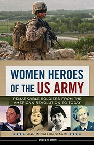 Women Heroes of the US Army (Remarkable Soldiers from the American Revolution to Today) by Ann McCallum Staats, 9780914091240
