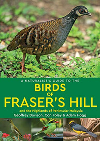 A Naturalist's Guide to the Birds of Fraser's Hill & the Highlands of Peninsular Malaysia by Geoffrey Davison, 9781912081547