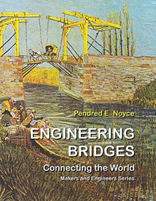 Engineering Bridges (Connecting the World) by Pendred E. Noyce, 9781943431496