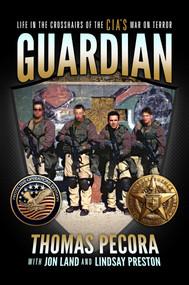 Guardian (Life in the Crosshairs of the CIA's War on Terror) by Thomas Pecora, Jon  Land, Lindsay Preston, 9781642930474