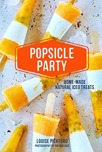 Popsicle Party (Home-made natural iced treats) by Louise Pickford, 9781788790895