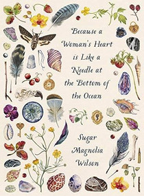 Because a Woman's Heart is Like a Needle at the Bottom of the Ocean by Sugar Magnolia Wilson, 9781869408909