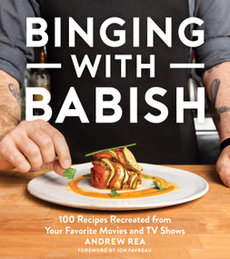 Binging with Babish (100 Recipes Recreated from Your Favorite Movies and TV Shows) by Andrew Rea, Jon Favreau, 9781328589897