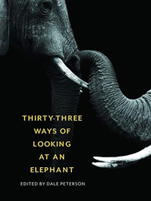 Thirty-Three Ways of Looking at an Elephant by Dale Peterson, 9781595348661