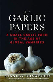 The Garlic Papers: A Small Garlic Farm in the Age of Global Vampires by Stanley Crawford, 9781945652059