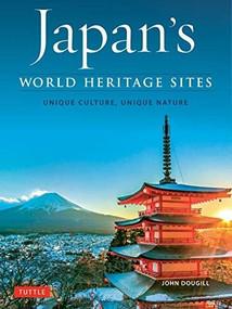 Japan's World Heritage Sites (Unique Culture, Unique Nature) by John Dougill, 9784805314753