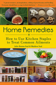 Home Remedies (How to Use Kitchen Staples to Treat Common Ailments) by Julie Bruton-Seal, Matthew Seal, 9781510754058