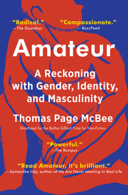 Amateur (A Reckoning with Gender, Identity, and Masculinity) by Thomas Page McBee, 9781501168758