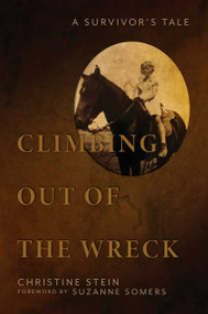 Climbing Out of the Wreck (A Survivor's Tale) by Christine Stein, Suzanne Somers, 9781642931181