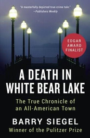 A Death in White Bear Lake (The True Chronicle of an All-American Town) by Barry Siegel, 9781504047579