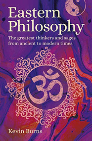 Eastern Philosophy (The Greatest Thinkers and Sages from Ancient to Modern Times) by Kevin Burns, 9781789506532