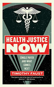 Health Justice Now (Single Payer and What Comes Next) by Timothy Faust, 9781612197166